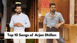 Top 10 Songs Of Arjan Dhillon
